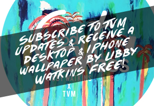 Subscribe to TVM news & get FREE Wallpapers by Libby Watkins
